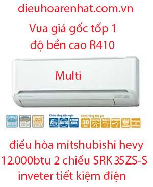 Điều hòa Multi Mitsubishi Heavy 2 chiều 12.000BTU SRK35ZS-S- Giá Gốc