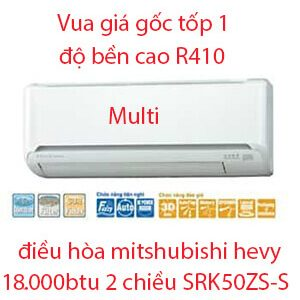Điều hòa Multi Mitsubishi Heavy 2 chiều 18.000BTU SRK50ZS-S- Giá Gốc