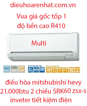 Điều hòa Multi Mitsubishi Heavy 2 chiều 21000BTU SRK60ZSX-S