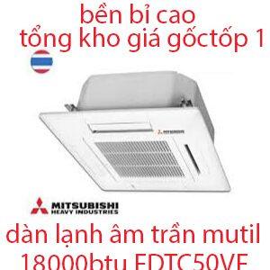 Dàn lạnh âm trần điều hòa Multi Mitsubishi Heavy 18.000BTU FDTC50VF