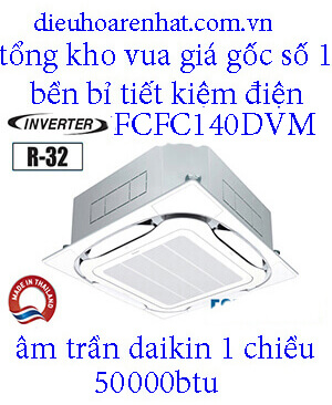 Điều hòa âm trần Daikin 50.000BTU inverter 1 chiều FCFC140DVM