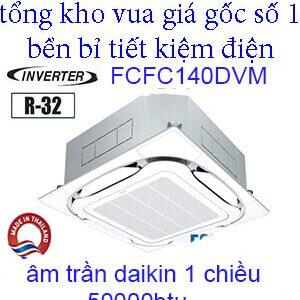 Điều hòa âm trần Daikin 50000BTU inverter 1 chiều FCFC140DVM