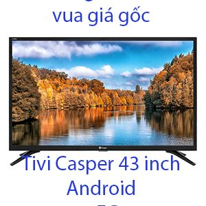 Tivi Casper 43 inch Android 9.0 43FG5000