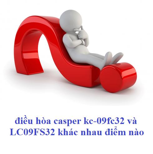 điều hòa casper kc-09fc32 và LC09FS32 khác nhau điểm nào