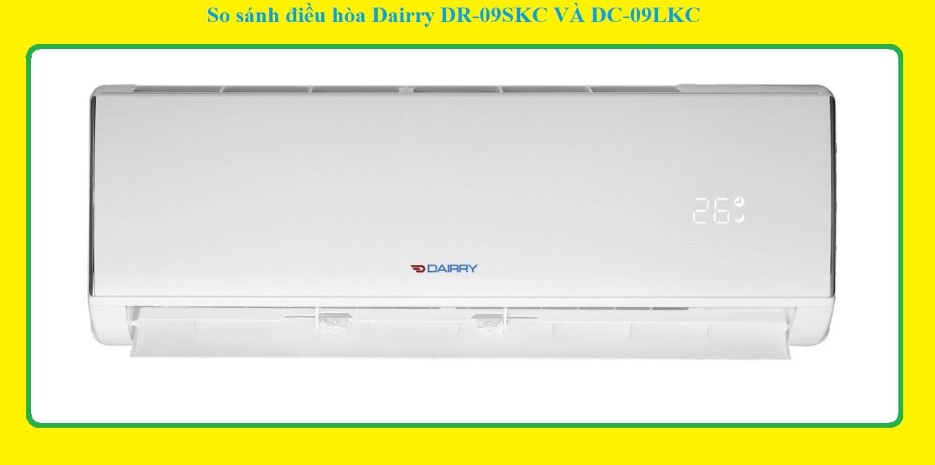 So sánh điều hòa Dairry DR-09SKC VÀ DC-09LKC