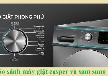 So sánh máy giặt casper và sam sung